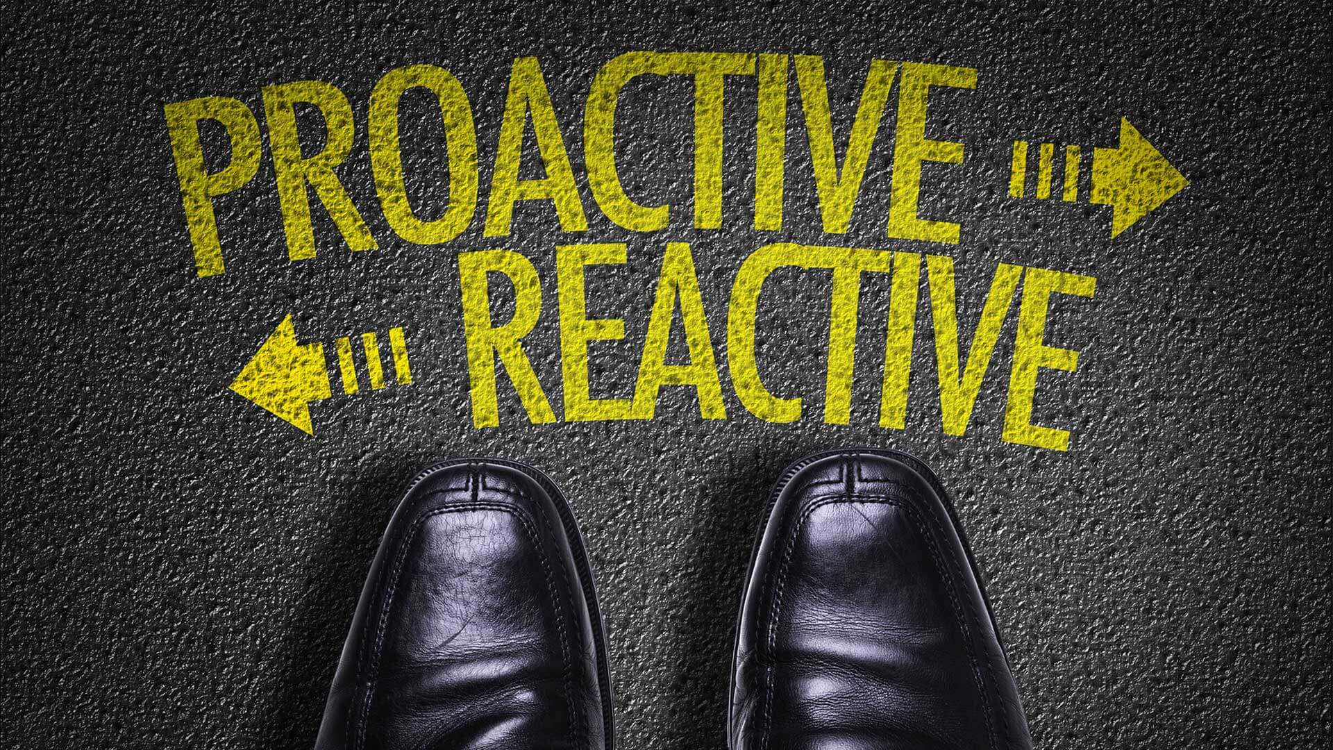 Is Your Company Proactive or Reactive